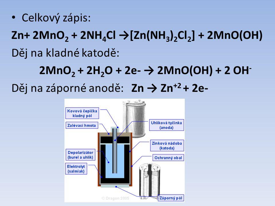 Celkový zápis: Zn+ 2MnO2 + 2NH4Cl →[Zn(NH3)2Cl2] + 2MnO(OH) Děj na kladné katodě: 2MnO2 + 2H2O + 2e- → 2MnO(OH) + 2 OH-